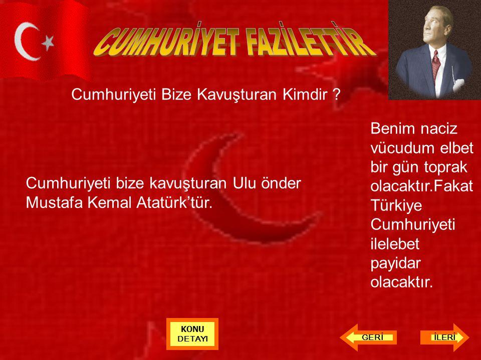 Cumhuriyeti Bize Kavuşturan Kimdir ? Cumhuriyeti bize kavuşturan Ulu önder Mustafa Kemal Atatürk'tür. Benim naciz vücudum elbet bir gün toprak olacakt