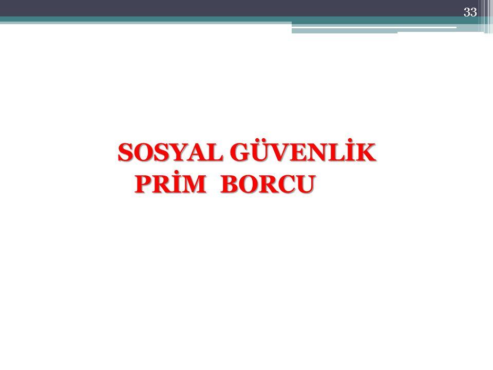 SOSYAL GÜVENLİK PRİM BORCU 33