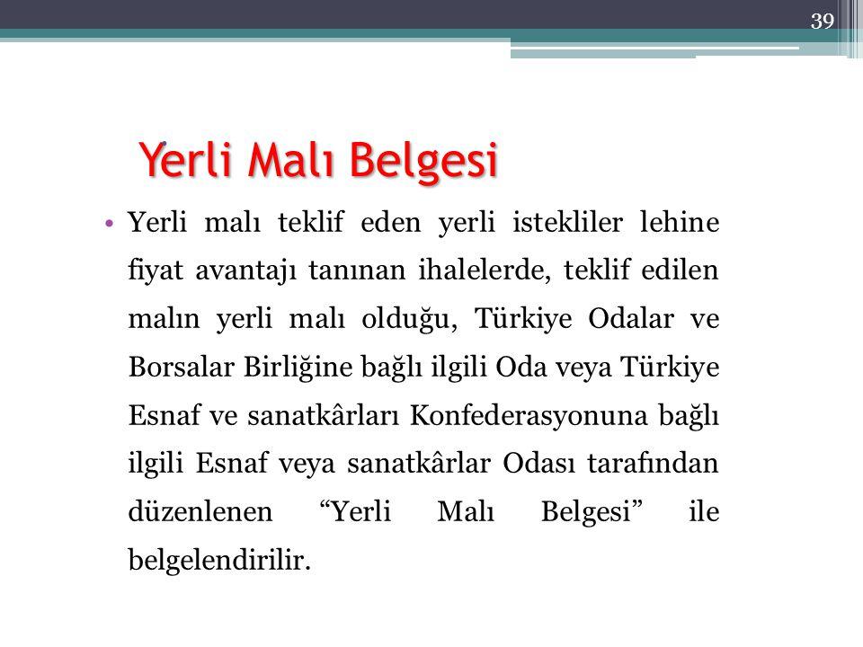 Yerli Malı Belgesi  Yerli malı teklif eden yerli istekliler lehine fiyat avantajı tanınan ihalelerde, teklif edilen malın yerli malı olduğu, Türkiye