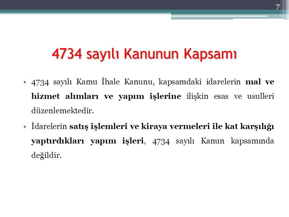 4734 sayılı Kanunun Kapsamı 4734 sayılı Kamu İhale Kanunu, kapsamdaki idarelerin mal ve hizmet alımları ve yapım işlerine ilişkin esas ve usulleri düz