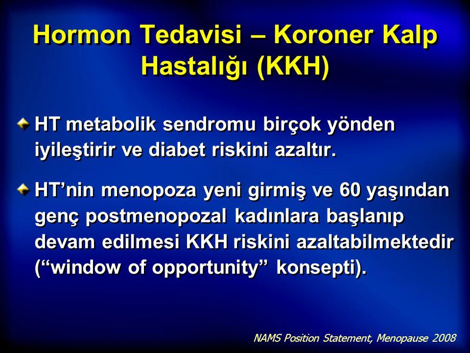 Hormon Tedavisi – Koroner Kalp Hastalığı (KKH) HT metabolik sendromu birçok yönden iyileştirir ve diabet riskini azaltır. HT'nin menopoza yeni girmiş