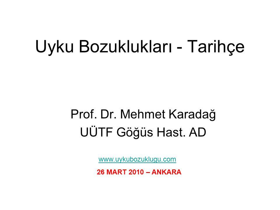 Uyku Bozuklukları - Tarihçe Prof. Dr. Mehmet Karadağ UÜTF Göğüs Hast. AD www.uykubozuklugu.com 26 MART 2010 – ANKARA