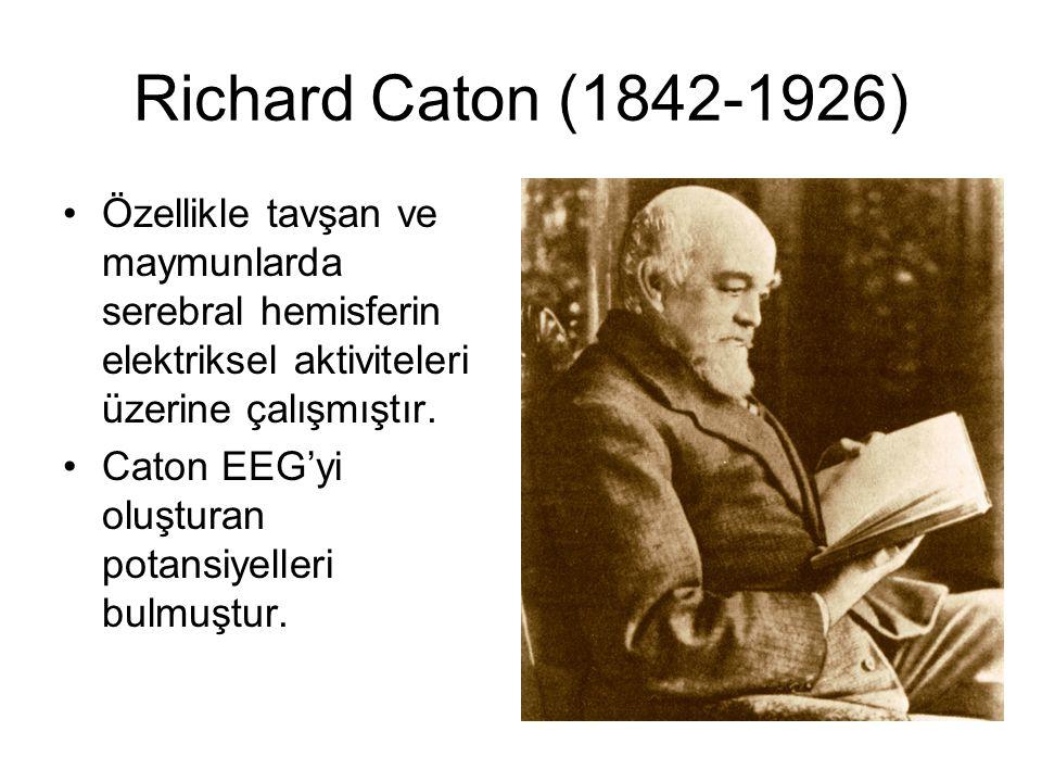 Richard Caton (1842-1926) Özellikle tavşan ve maymunlarda serebral hemisferin elektriksel aktiviteleri üzerine çalışmıştır. Caton EEG'yi oluşturan pot