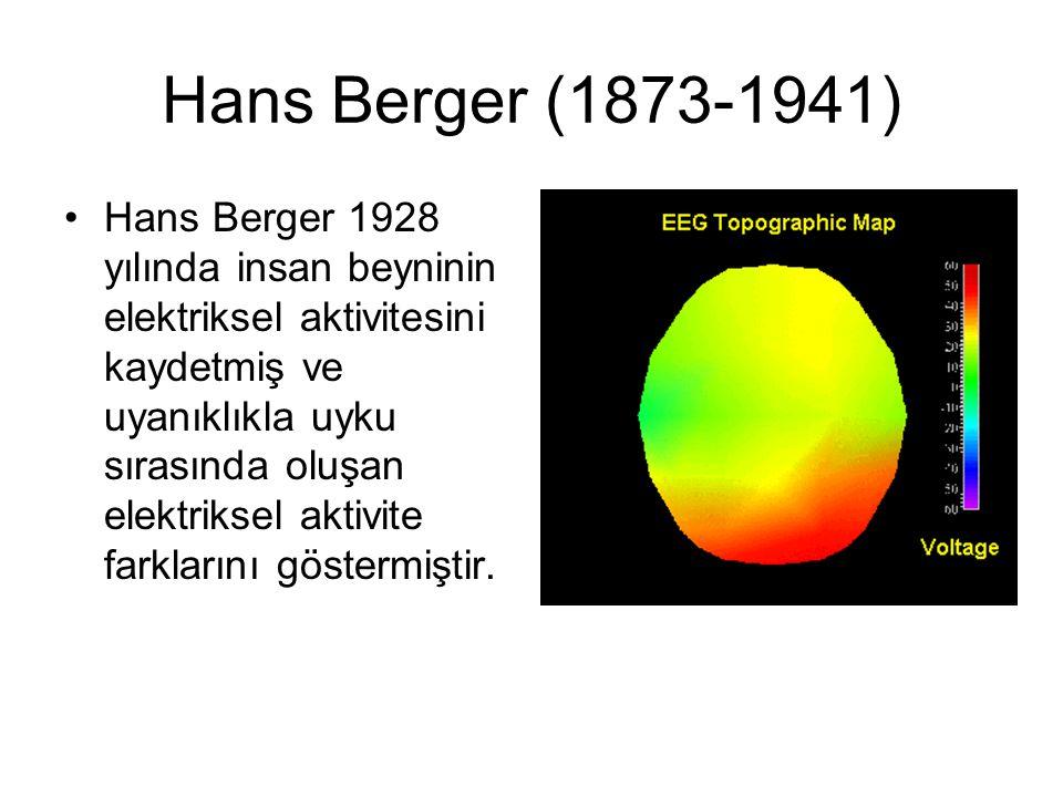 Hans Berger (1873-1941) Hans Berger 1928 yılında insan beyninin elektriksel aktivitesini kaydetmiş ve uyanıklıkla uyku sırasında oluşan elektriksel ak