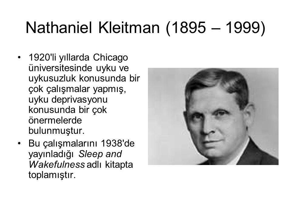 Nathaniel Kleitman (1895 – 1999) 1920'li yıllarda Chicago üniversitesinde uyku ve uykusuzluk konusunda bir çok çalışmalar yapmış, uyku deprivasyonu ko