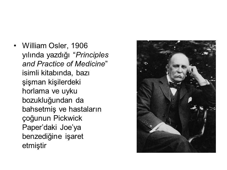 """William Osler, 1906 yılında yazdığı """"Principles and Practice of Medicine"""" isimli kitabında, bazı şişman kişilerdeki horlama ve uyku bozukluğundan da b"""