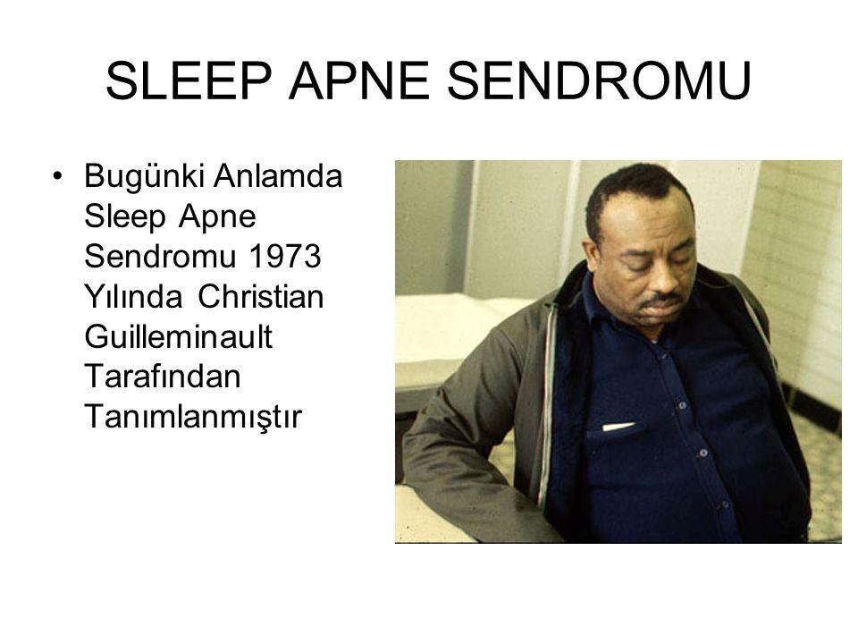SLEEP APNE SENDROMU Bugünki Anlamda Sleep Apne Sendromu 1973 Yılında Christian Guilleminault Tarafından Tanımlanmıştır