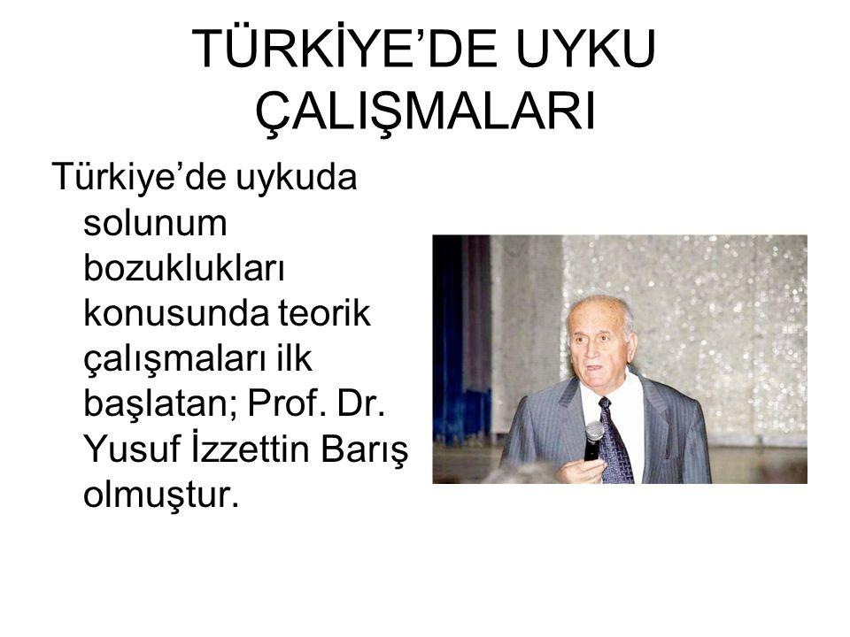 TÜRKİYE'DE UYKU ÇALIŞMALARI Türkiye'de uykuda solunum bozuklukları konusunda teorik çalışmaları ilk başlatan; Prof. Dr. Yusuf İzzettin Barış olmuştur.