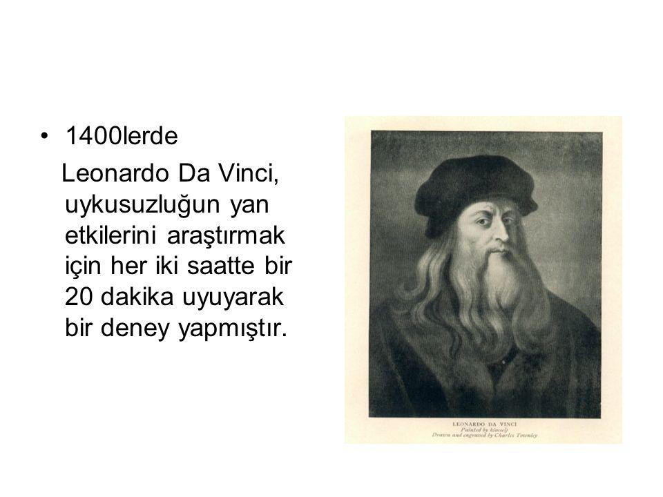 1400lerde Leonardo Da Vinci, uykusuzluğun yan etkilerini araştırmak için her iki saatte bir 20 dakika uyuyarak bir deney yapmıştır.