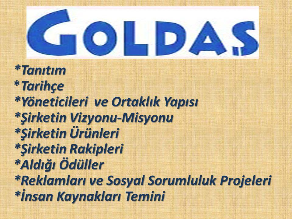 TANITIM Türkiye kuyumculuk sektörünün en yenilikçi şirketlerinden biri olan Goldaş, İMKB'de işlem gören tek kuyumculuk şirketidir.
