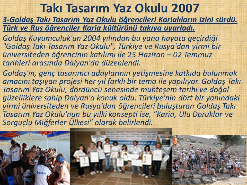 Takı Tasarım Yaz Okulu 2007 3-Goldaş Takı Tasarım Yaz Okulu öğrencileri Karialıların izini sürdü. Türk ve Rus öğrenciler Karia kültürünü takıya uyarla