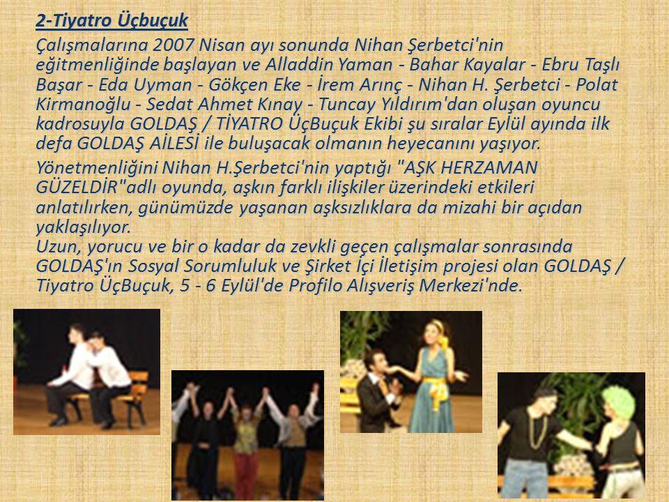 2-Tiyatro Üçbuçuk Çalışmalarına 2007 Nisan ayı sonunda Nihan Şerbetci'nin eğitmenliğinde başlayan ve Alladdin Yaman - Bahar Kayalar - Ebru Taşlı Başar