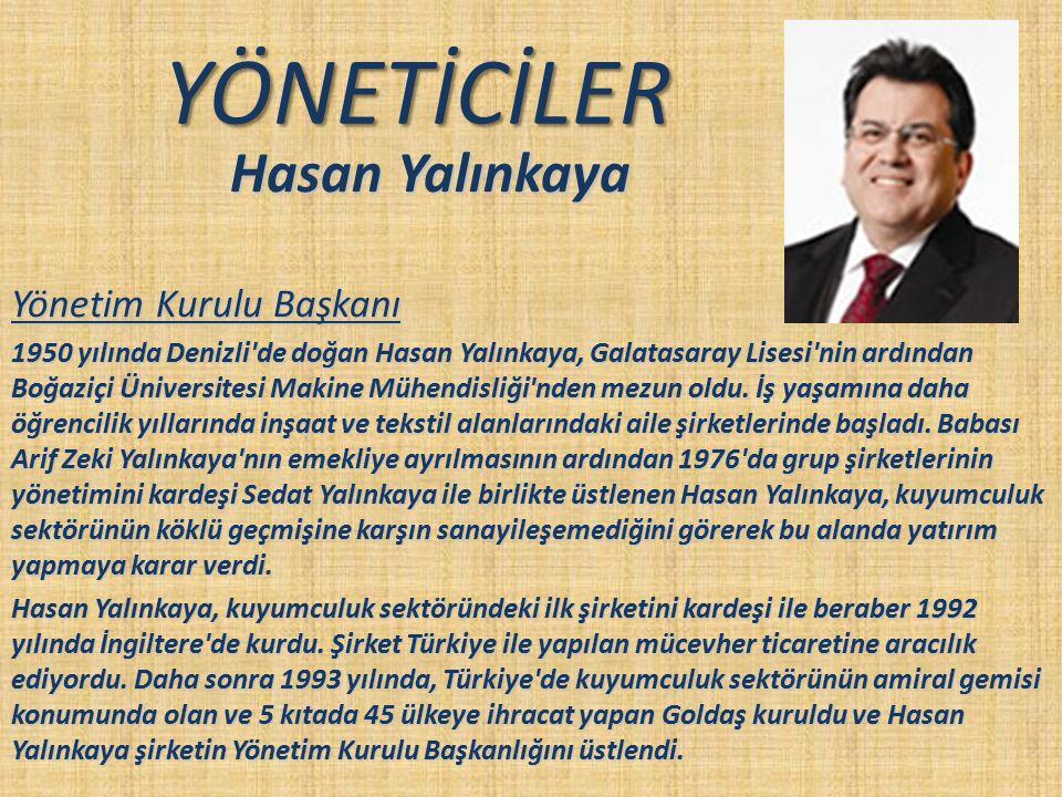 YÖNETİCİLER Hasan Yalınkaya Yönetim Kurulu Başkanı Hasan Yalınkaya Yönetim Kurulu Başkanı 1950 yılında Denizli'de doğan Hasan Yalınkaya, Galatasaray L