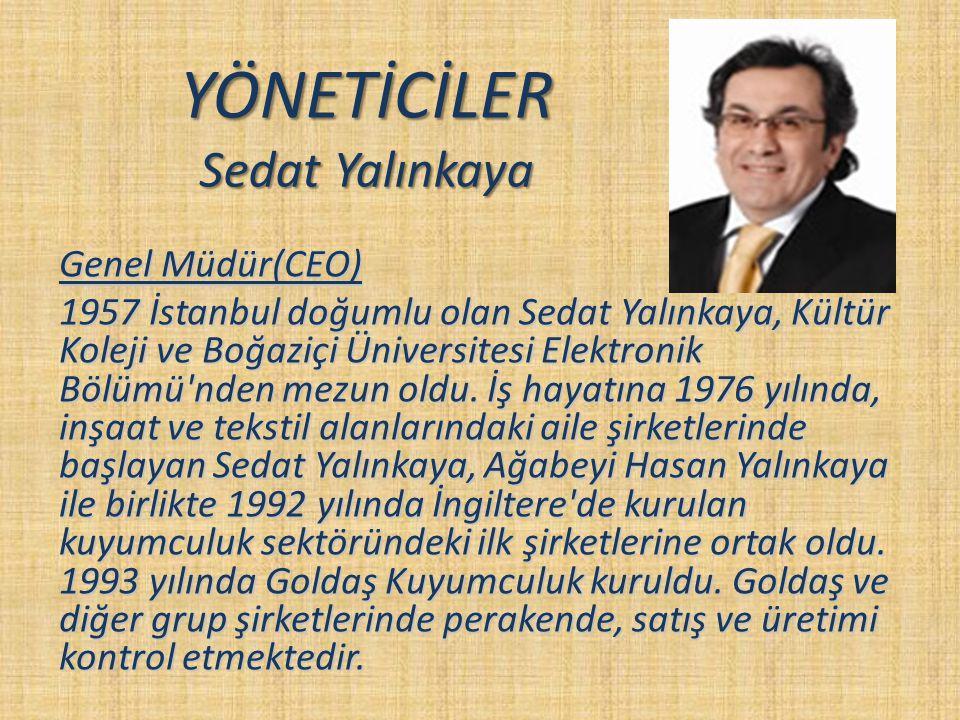 YÖNETİCİLER Sedat Yalınkaya Genel Müdür(CEO) 1957 İstanbul doğumlu olan Sedat Yalınkaya, Kültür Koleji ve Boğaziçi Üniversitesi Elektronik Bölümü'nden