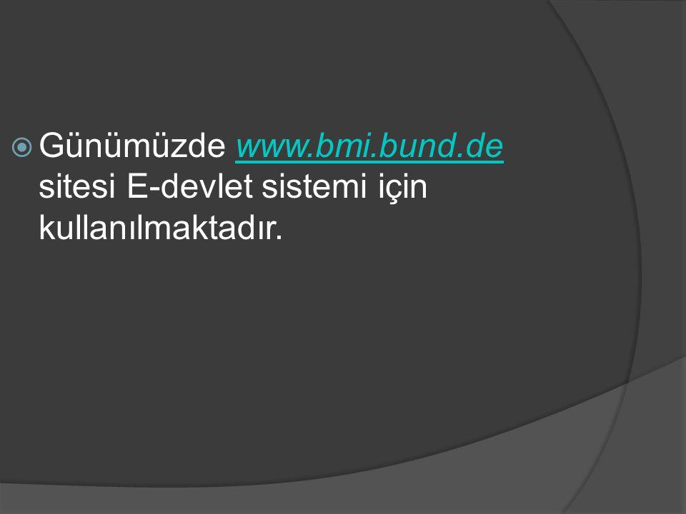  Günümüzde www.bmi.bund.de sitesi E-devlet sistemi için kullanılmaktadır.www.bmi.bund.de
