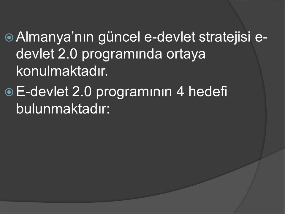  Almanya'nın güncel e-devlet stratejisi e- devlet 2.0 programında ortaya konulmaktadır.  E-devlet 2.0 programının 4 hedefi bulunmaktadır: