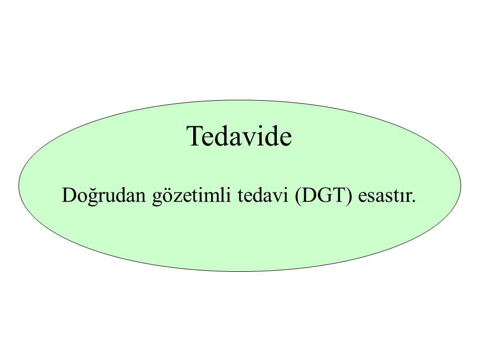 Tedavide Doğrudan gözetimli tedavi (DGT) esastır.