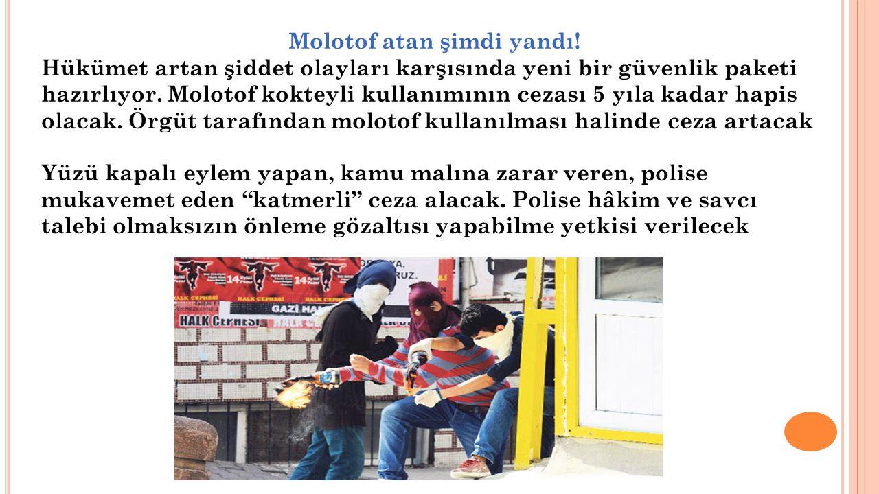 Molotof atan şimdi yandı! Hükümet artan şiddet olayları karşısında yeni bir güvenlik paketi hazırlıyor. Molotof kokteyli kullanımının cezası 5 yıla ka