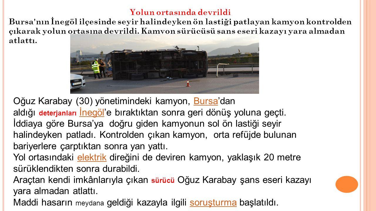 Yolun ortasında devrildi Bursa nın İnegöl ilçesinde seyir halindeyken ön lastiği patlayan kamyon kontrolden çıkarak yolun ortasına devrildi.