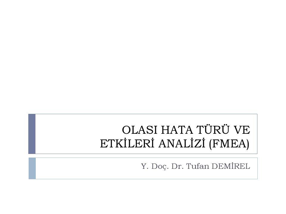 OLASI HATA TÜRÜ VE ETKİLERİ ANALİZİ (FMEA) Y. Doç. Dr. Tufan DEMİREL
