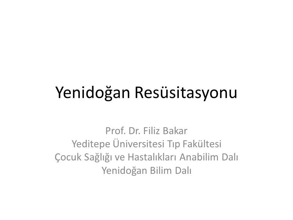 Yenidoğan Resüsitasyonu Prof. Dr. Filiz Bakar Yeditepe Üniversitesi Tıp Fakültesi Çocuk Sağlığı ve Hastalıkları Anabilim Dalı Yenidoğan Bilim Dalı