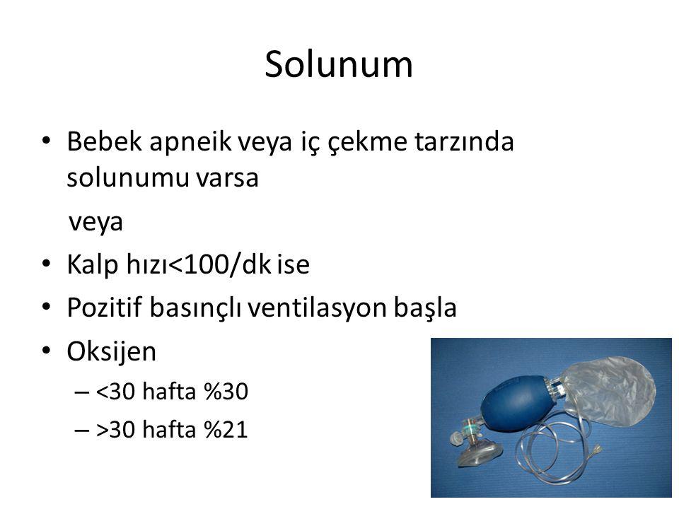 Solunum Bebek apneik veya iç çekme tarzında solunumu varsa veya Kalp hızı<100/dk ise Pozitif basınçlı ventilasyon başla Oksijen – <30 hafta %30 – >30