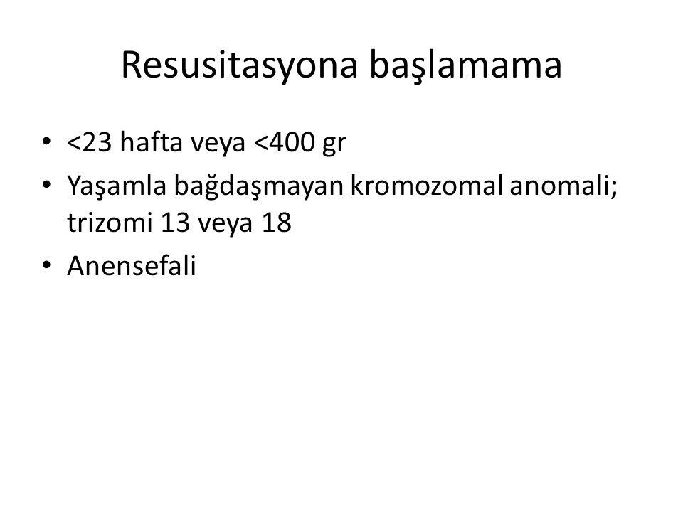 Resusitasyona başlamama <23 hafta veya <400 gr Yaşamla bağdaşmayan kromozomal anomali; trizomi 13 veya 18 Anensefali