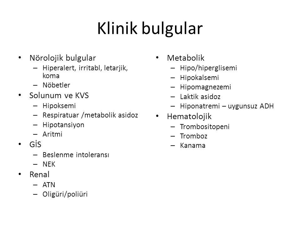 Klinik bulgular Nörolojik bulgular – Hiperalert, irritabl, letarjik, koma – Nöbetler Solunum ve KVS – Hipoksemi – Respiratuar /metabolik asidoz – Hipo