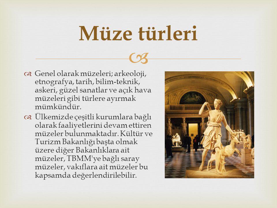   2011 yılı Ekim ayı itibariyle, Kültür Varlıkları ve Müzeler Genel Müdürlüğü bünyesinde müzecilik faaliyetlerini yürüten 189 müze ve bu müzelerde 3.106.066 eser bulunmaktadır.