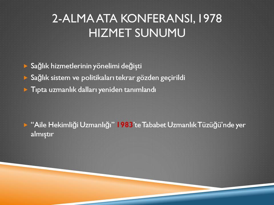 2-ALMA ATA KONFERANSI, 1978 HIZMET SUNUMU  Sa ğ lık hizmetlerinin yönelimi de ğ işti  Sa ğ lık sistem ve politikaları tekrar gözden geçirildi  Tıpt