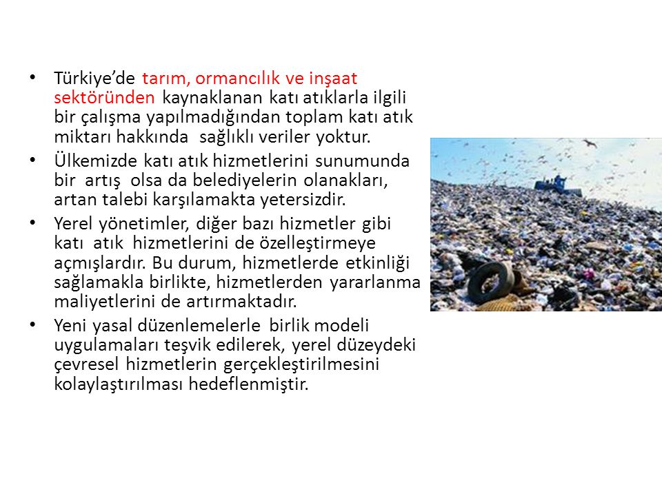 Türkiye'de tarım, ormancılık ve inşaat sektöründen kaynaklanan katı atıklarla ilgili bir çalışma yapılmadığından toplam katı atık miktarı hakkında sağ