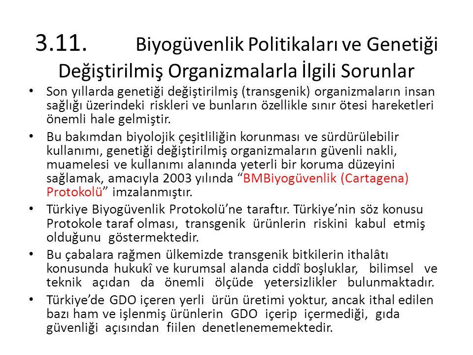 3.11. Biyogüvenlik Politikaları ve Genetiği Değiştirilmiş Organizmalarla İlgili Sorunlar Son yıllarda genetiği değiştirilmiş (transgenik) organizmalar