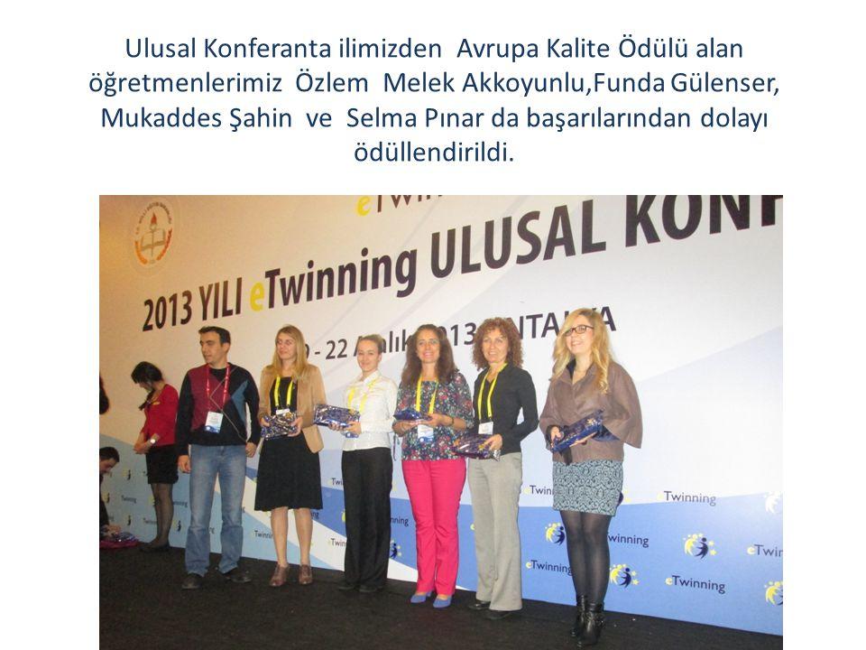 Ulusal Konferanta ilimizden Avrupa Kalite Ödülü alan öğretmenlerimiz Özlem Melek Akkoyunlu,Funda Gülenser, Mukaddes Şahin ve Selma Pınar da başarılarından dolayı ödüllendirildi.