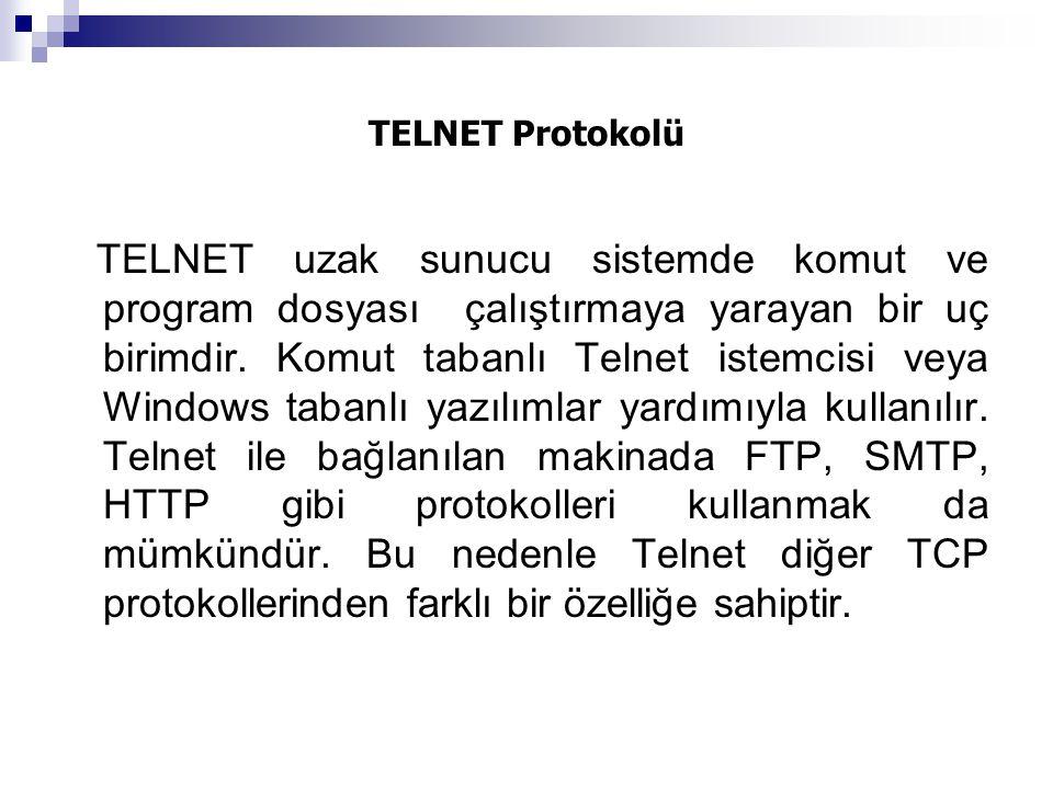TELNET Protokolü TELNET uzak sunucu sistemde komut ve program dosyası çalıştırmaya yarayan bir uç birimdir. Komut tabanlı Telnet istemcisi veya Window