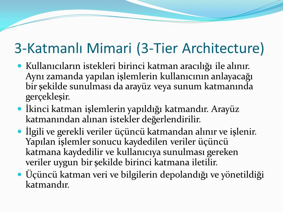 3-Katmanlı Mimari (3-Tier Architecture) Kullanıcıların istekleri birinci katman aracılığı ile alınır. Aynı zamanda yapılan işlemlerin kullanıcının anl