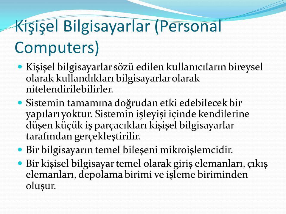 Kişişel Bilgisayarlar (Personal Computers) Kişişel bilgisayarlar sözü edilen kullanıcıların bireysel olarak kullandıkları bilgisayarlar olarak nitelen