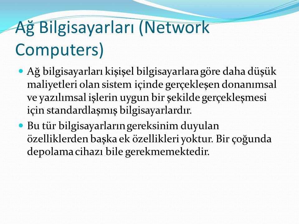 Ağ Bilgisayarları (Network Computers) Ağ bilgisayarları kişişel bilgisayarlara göre daha düşük maliyetleri olan sistem içinde gerçekleşen donanımsal v