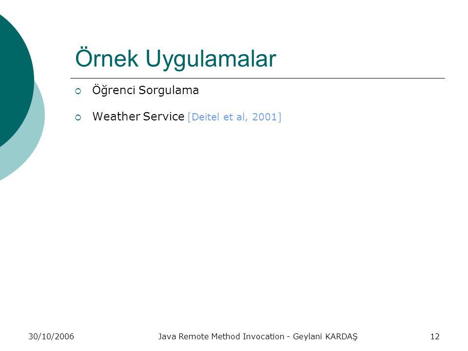 30/10/2006Java Remote Method Invocation - Geylani KARDAŞ12 Örnek Uygulamalar  Öğrenci Sorgulama  Weather Service [Deitel et al, 2001]