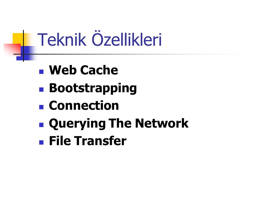 Teknik Özellikleri Web Cache Bootstrapping Connection Querying The Network File Transfer