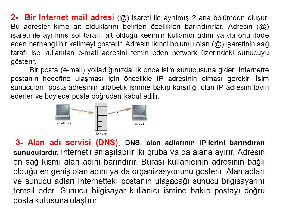 2- Bir Internet mail adresi (@) işareti ile ayrılmış 2 ana bölümden oluşur. Bu adresler kime ait olduklarını belirten özellikleri barındırırlar. Adres