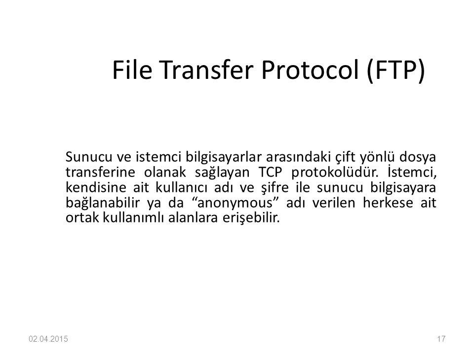 02.04.201517 File Transfer Protocol (FTP) Sunucu ve istemci bilgisayarlar arasındaki çift yönlü dosya transferine olanak sağlayan TCP protokolüdür. İs