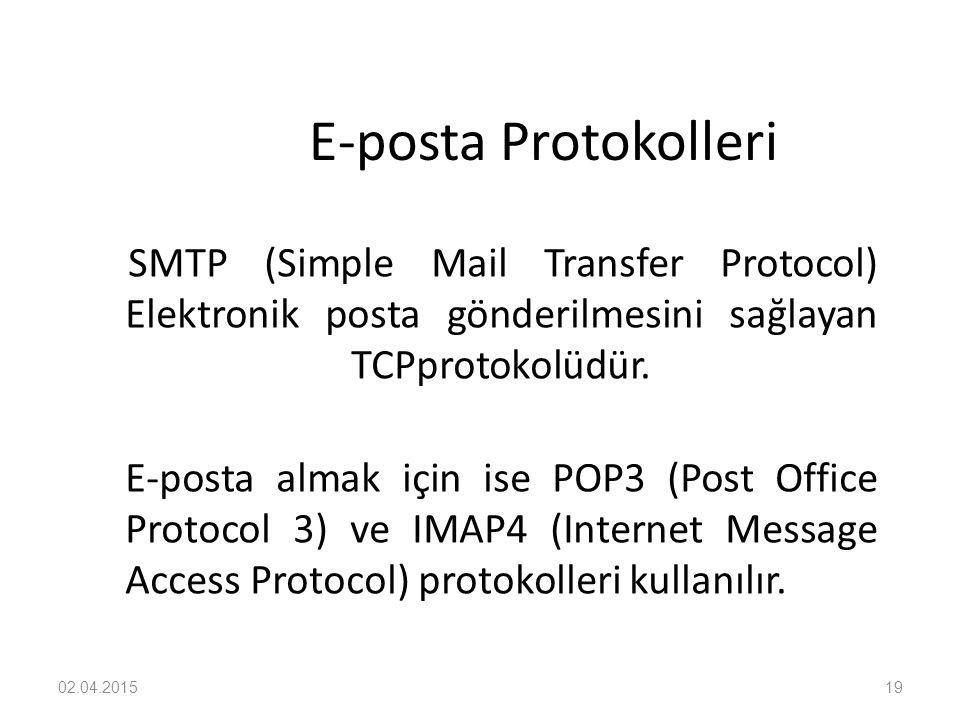02.04.201519 E-posta Protokolleri SMTP (Simple Mail Transfer Protocol) Elektronik posta gönderilmesini sağlayan TCPprotokolüdür. E-posta almak için is