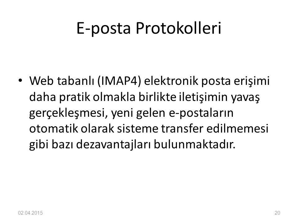 E-posta Protokolleri Web tabanlı (IMAP4) elektronik posta erişimi daha pratik olmakla birlikte iletişimin yavaş gerçekleşmesi, yeni gelen e-postaların