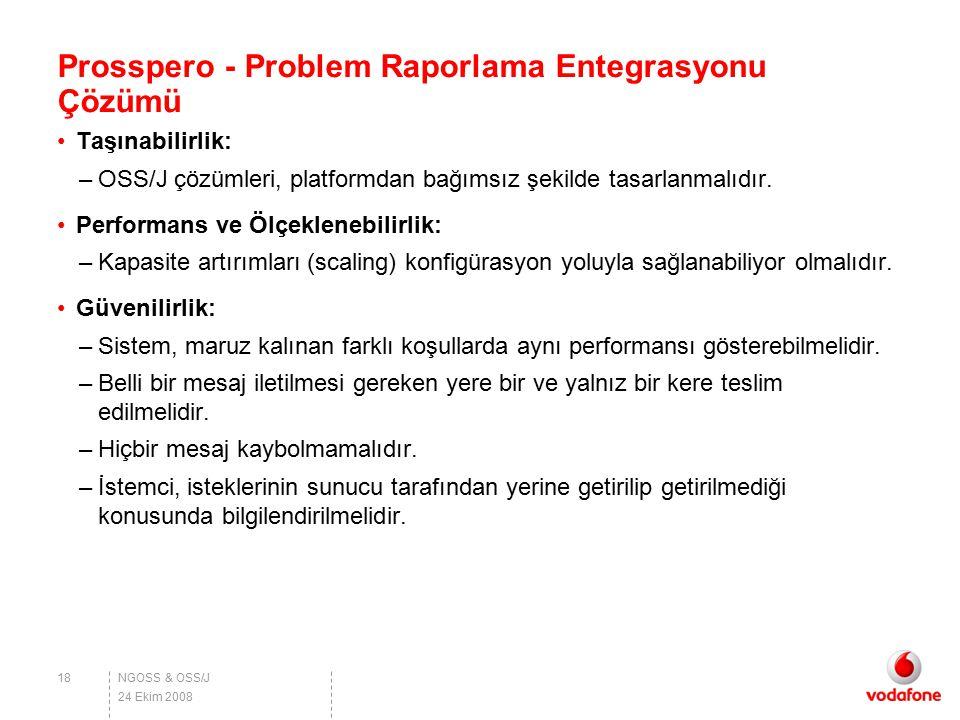 NGOSS & OSS/J Prosspero - Problem Raporlama Entegrasyonu Çözümü Taşınabilirlik: –OSS/J çözümleri, platformdan bağımsız şekilde tasarlanmalıdır. Perfor
