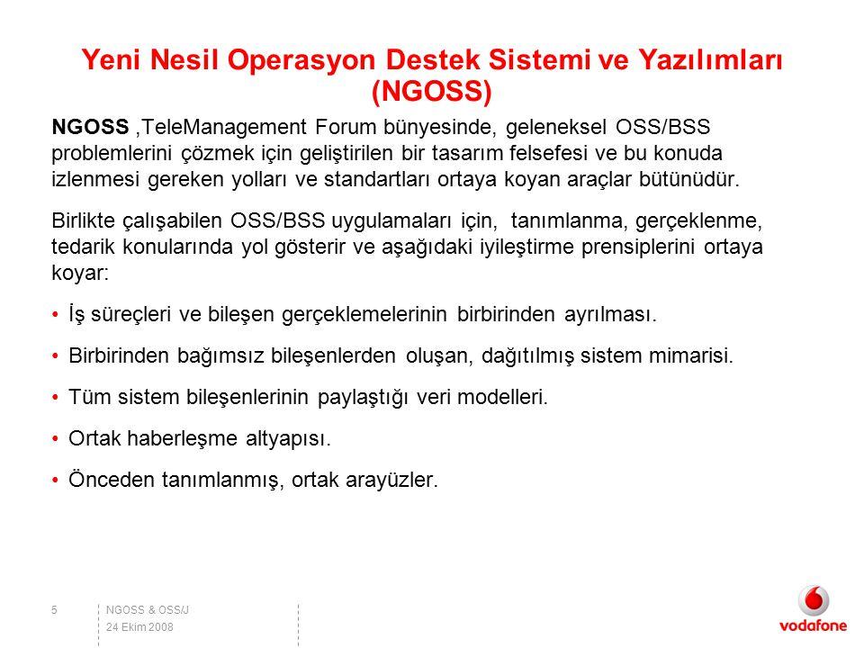 NGOSS & OSS/J Yeni Nesil Operasyon Destek Sistemi ve Yazılımları (NGOSS) NGOSS,TeleManagement Forum bünyesinde, geleneksel OSS/BSS problemlerini çözme