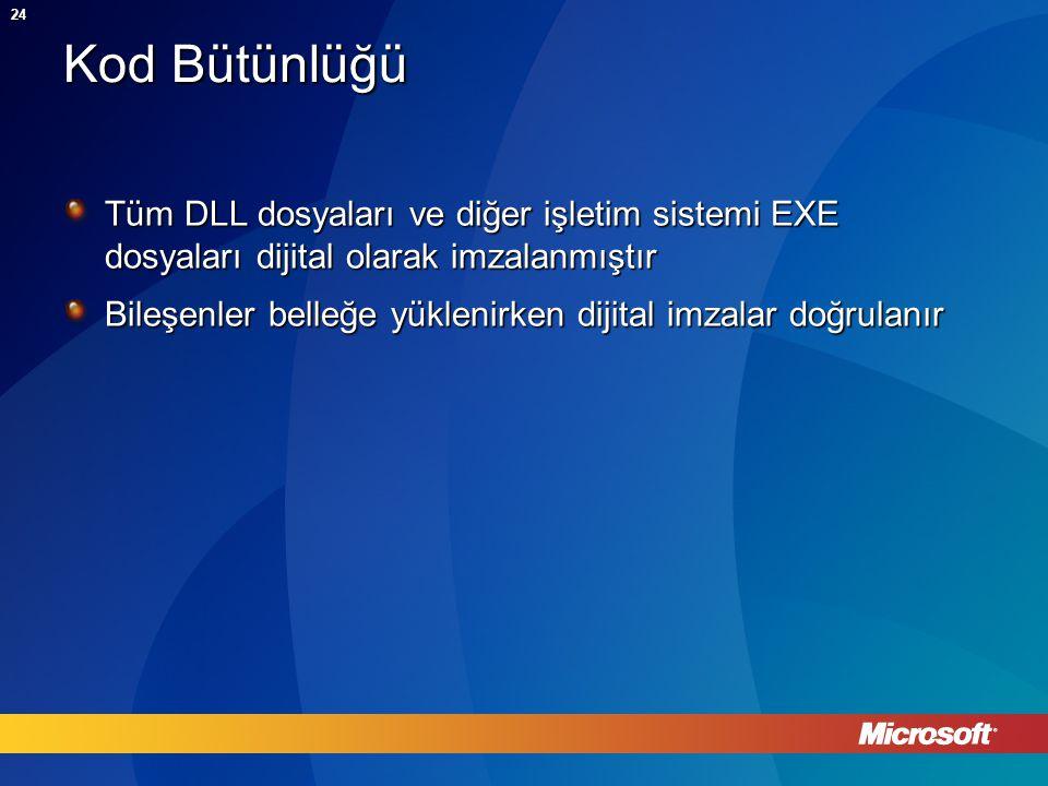 24 Kod Bütünlüğü Tüm DLL dosyaları ve diğer işletim sistemi EXE dosyaları dijital olarak imzalanmıştır Bileşenler belleğe yüklenirken dijital imzalar doğrulanır