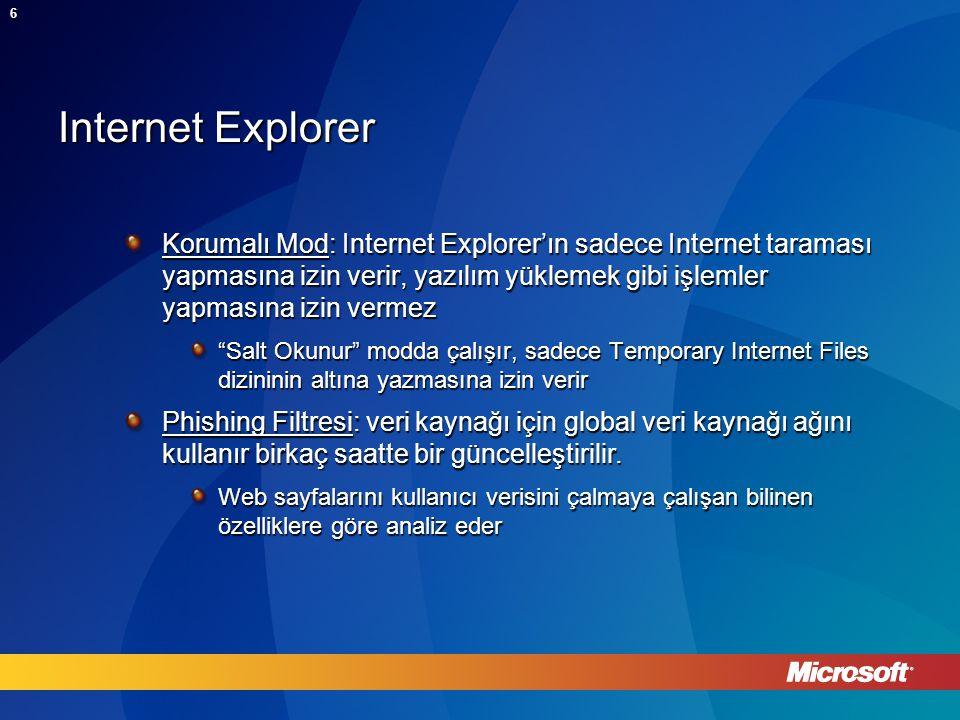 6 Internet Explorer Korumalı Mod: Internet Explorer'ın sadece Internet taraması yapmasına izin verir, yazılım yüklemek gibi işlemler yapmasına izin vermez Salt Okunur modda çalışır, sadece Temporary Internet Files dizininin altına yazmasına izin verir Phishing Filtresi: veri kaynağı için global veri kaynağı ağını kullanır birkaç saatte bir güncelleştirilir.