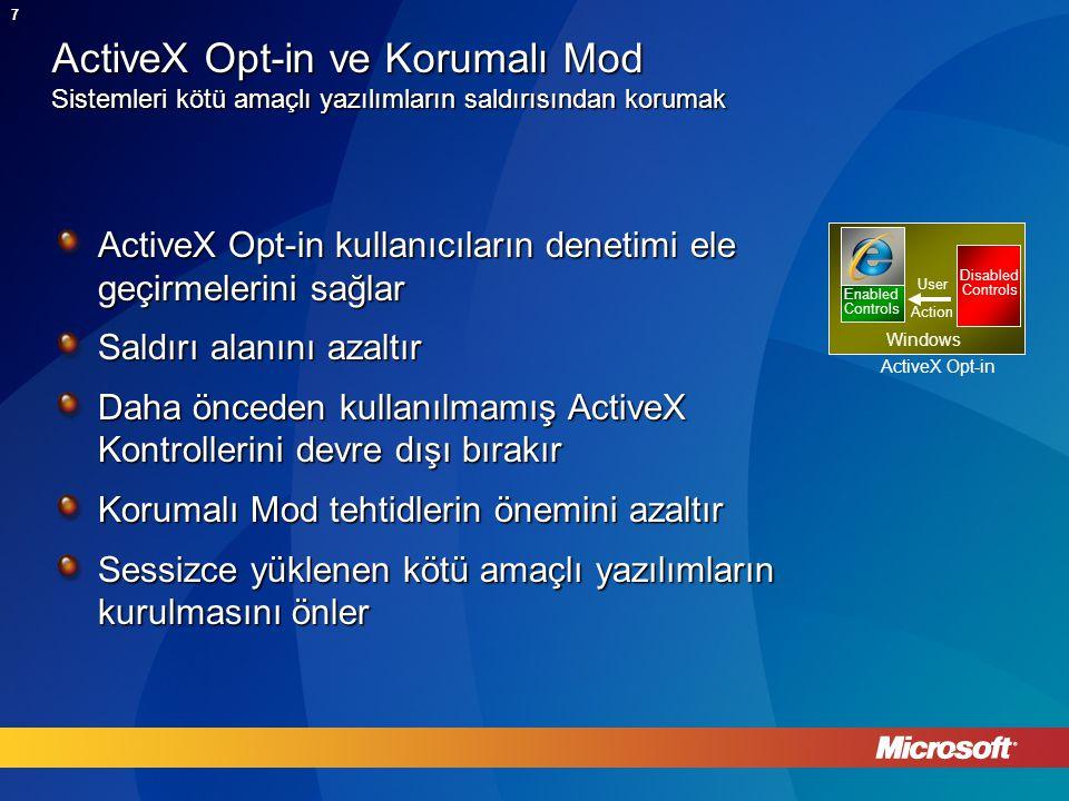 7 ActiveX Opt-in ve Korumalı Mod Sistemleri kötü amaçlı yazılımların saldırısından korumak ActiveX Opt-in kullanıcıların denetimi ele geçirmelerini sağlar Saldırı alanını azaltır Daha önceden kullanılmamış ActiveX Kontrollerini devre dışı bırakır Korumalı Mod tehtidlerin önemini azaltır Sessizce yüklenen kötü amaçlı yazılımların kurulmasını önler ActiveX Opt-in Enabled Controls Windows Disabled Controls User Action