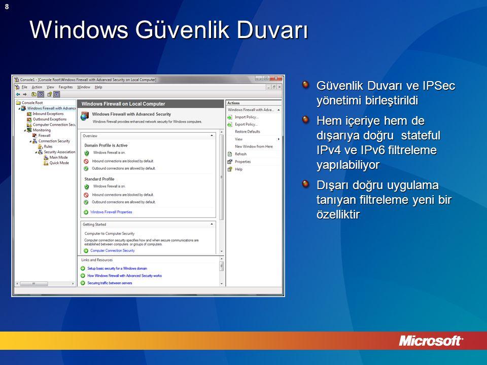 8 Windows Güvenlik Duvarı Güvenlik Duvarı ve IPSec yönetimi birleştirildi Hem içeriye hem de dışarıya doğru stateful IPv4 ve IPv6 filtreleme yapılabiliyor Dışarı doğru uygulama tanıyan filtreleme yeni bir özelliktir