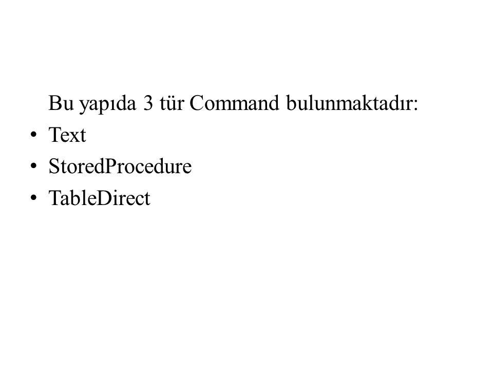 Bu yapıda 3 tür Command bulunmaktadır: Text StoredProcedure TableDirect